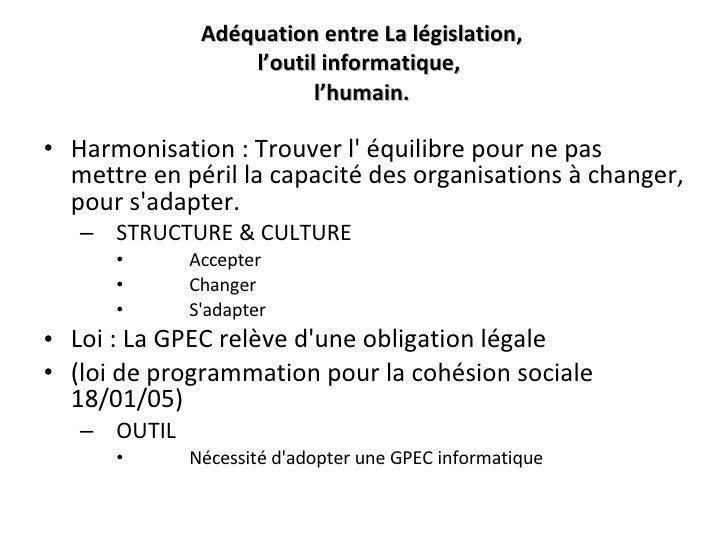 Adéquation entre   La législation, l'outil informatique,  l'humain. <ul><li>Harmonisation : Trouver l' équilibre pour ne p...
