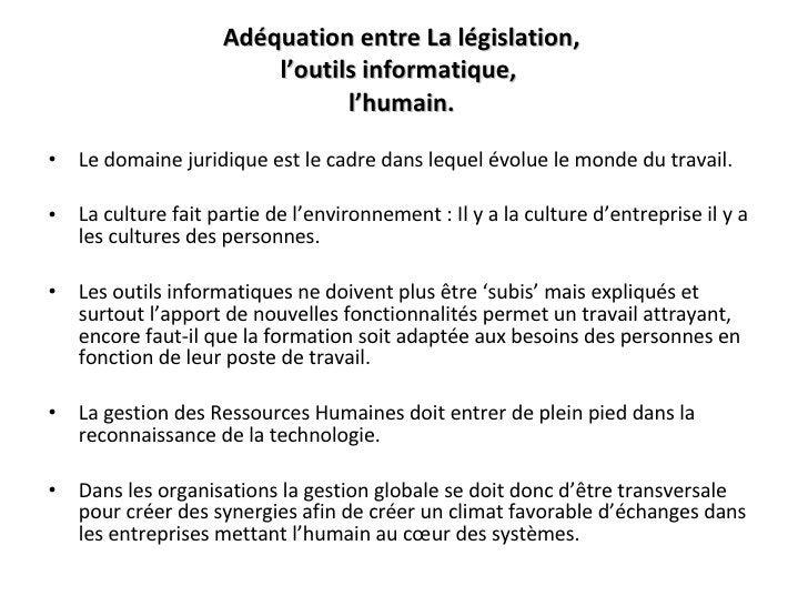 Adéquation entre   La législation, l'outils informatique,  l'humain. <ul><li>Le domaine juridique est le cadre dans lequel...