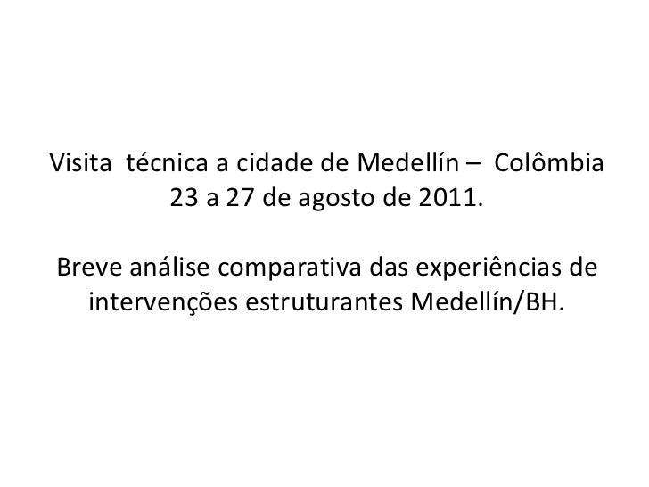 Visita técnica a cidade de Medellín – Colômbia           23 a 27 de agosto de 2011.Breve análise comparativa das experiênc...