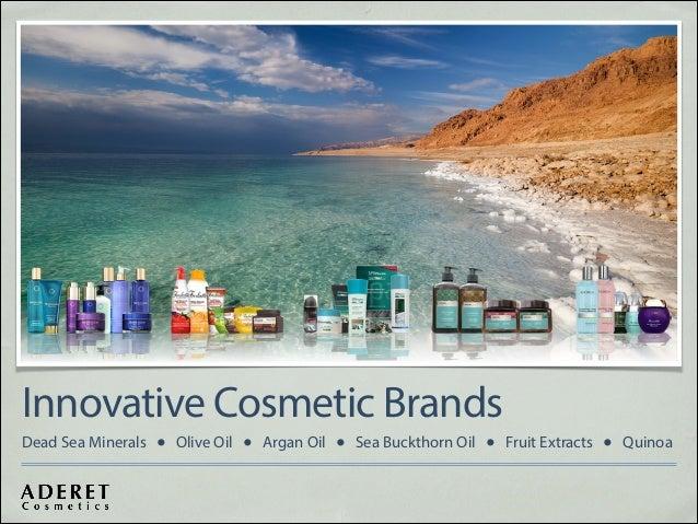 Innovative Cosmetic Brands Dead Sea Minerals ● Olive Oil ● Argan Oil ● Sea Buckthorn Oil ● Fruit Extracts ● Quinoa