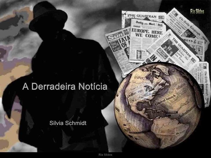 A Derradeira Notícia   Silvia Schmidt