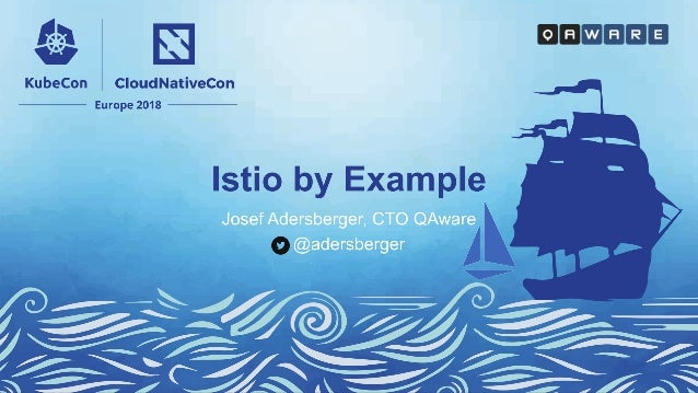Why? Istio by Example, @adersberger, KubeCon & CloudNativeCon EU 2018