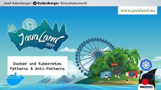 Docker und Kubernetes Patterns & Anti-Patterns Josef Adersberger ( @adersberger, #cloudnativenerd)