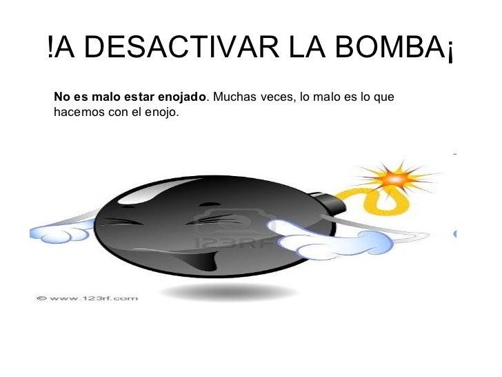 !A DESACTIVAR LA BOMBA¡ No es malo estar enojado . Muchas veces, lo malo es lo que hacemos con el enojo.