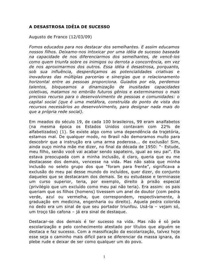 A DESASTROSA IDÉIA DE SUCESSO  Augusto de Franco (12/03/09)  Fomos educados para nos destacar dos semelhantes. E assim edu...