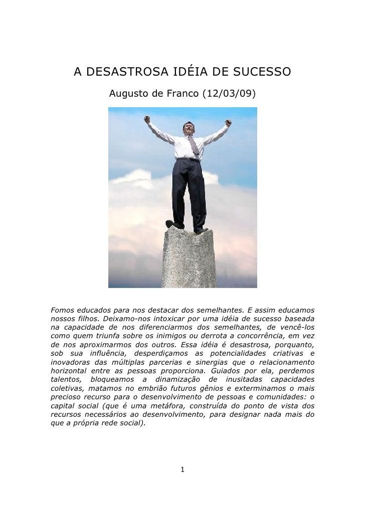 A DESASTROSA IDÉIA DE SUCESSO                Augusto de Franco (12/03/09)     Fomos educados para nos destacar dos semelha...