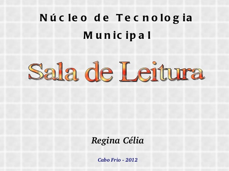 Núcleo de Tecnologia Municipal Regina Célia Cabo Frio - 2012 Sala de Leitura