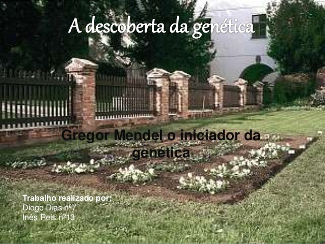 Gregor Mendel o iniciador da genética Trabalho realizado por: Diogo Dias nº7 Inês Reis nº13