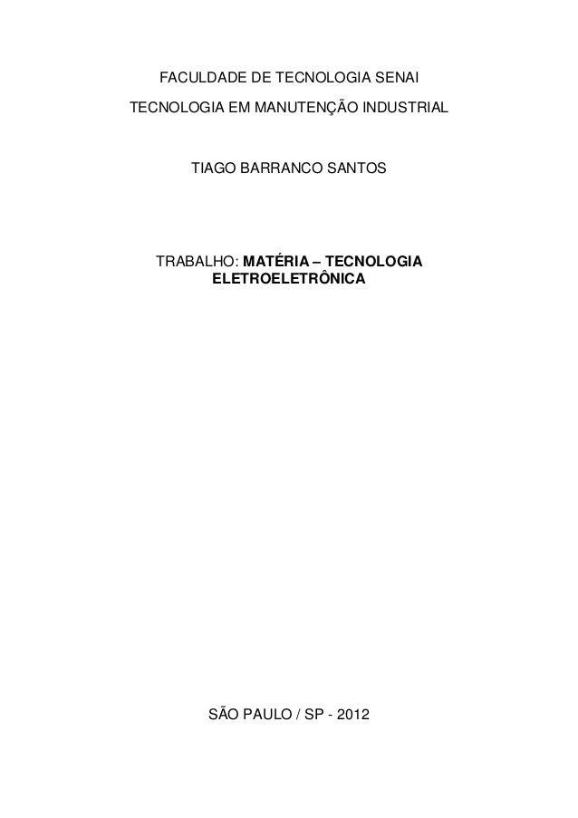 FACULDADE DE TECNOLOGIA SENAITECNOLOGIA EM MANUTENÇÃO INDUSTRIAL      TIAGO BARRANCO SANTOS  TRABALHO: MATÉRIA – TECNOLOGI...