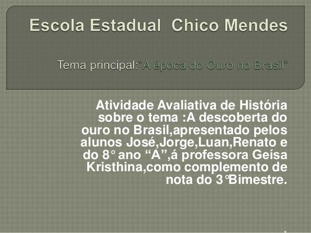 . Atividade Avaliativa de História sobre o tema :A descoberta do ouro no Brasil,apresentado pelos alunos José,Jorge,Luan,R...