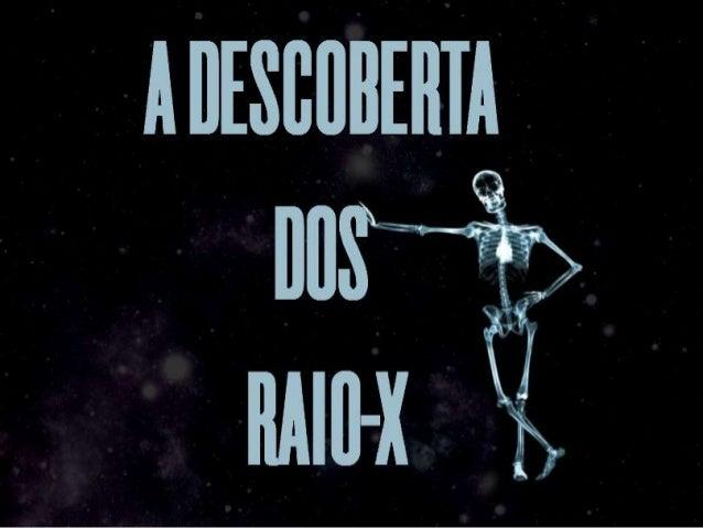 OBJETIVO  Mostrar a repercussão da  descoberta dos Raios-X não  somente dentro da comunidade  científica, mas também a  re...