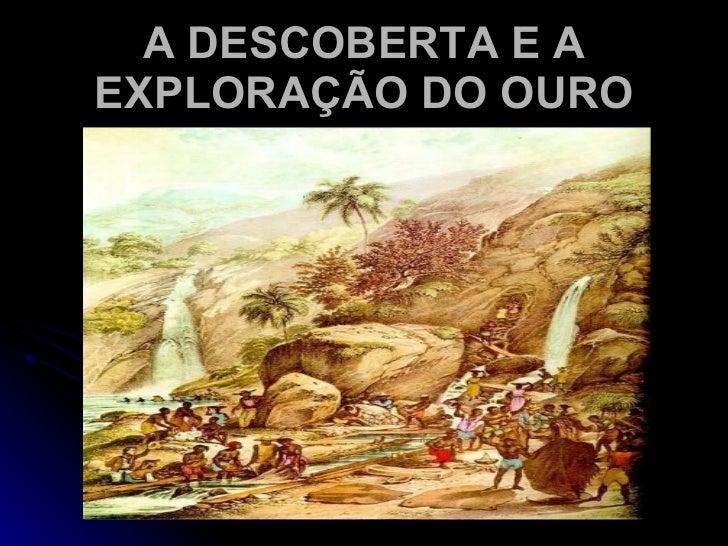 A DESCOBERTA E A EXPLORAÇÃO DO OURO