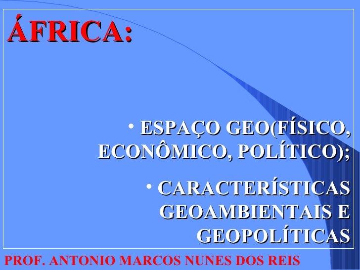 ÁFRICA:             • ESPAÇO GEO(FÍSICO,           ECONÔMICO, POLÍTICO);                • CARACTERÍSTICAS                 ...