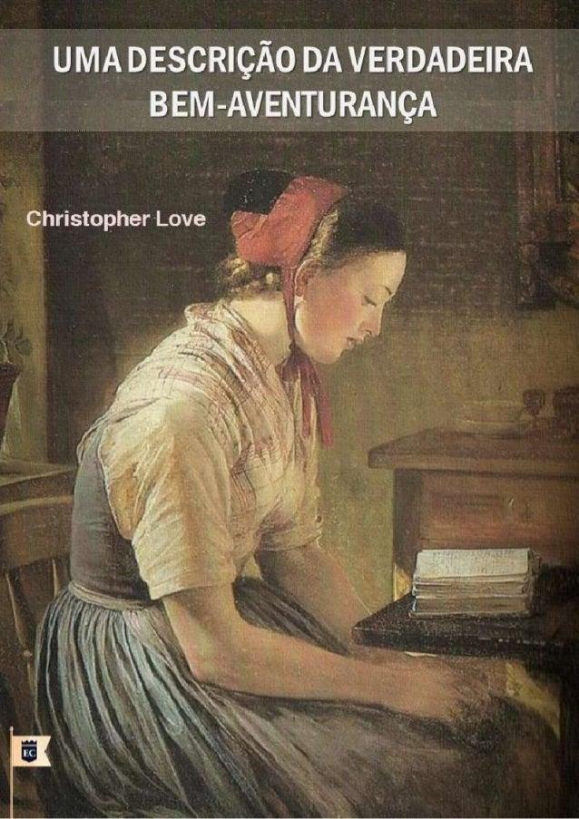 UMA DESCRIÇÃO DA VERDADEIRA BEM-AVENTURANÇA Christopher Love