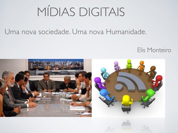 MÍDIAS DIGITAISUma nova sociedade. Uma nova Humanidade.                                     Elis Monteiro