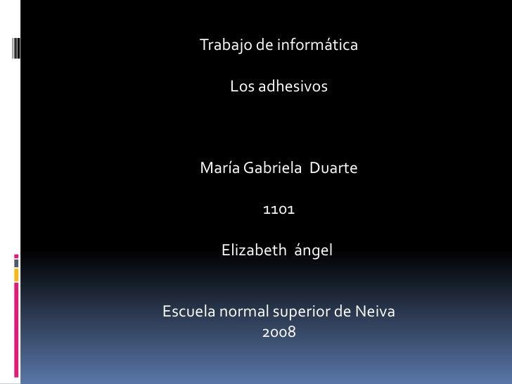 Trabajo de informática           Los adhesivos         María Gabriela Duarte               1101          Elizabeth ángel  ...