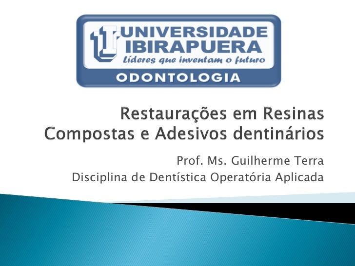 Prof. Ms. Guilherme TerraDisciplina de Dentística Operatória Aplicada