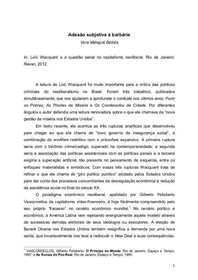 1 Adesão subjetiva à barbárie Vera Malaguti Batista In: Loïc Wacquant e a questão penal no capitalismo neoliberal. Rio de ...