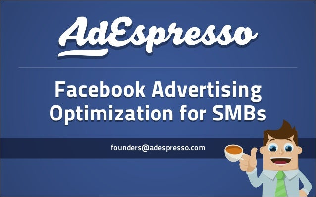Facebook Advertising Optimization for SMBs founders@adespresso.com