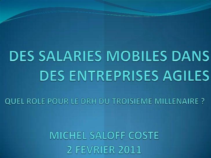 DES SALARIES MOBILES DANS DES ENTREPRISES AGILES <br />QUEL ROLE POUR LE DRH DU TROISIEME MILLENAIRE ?<br />MICHEL SALOFF ...