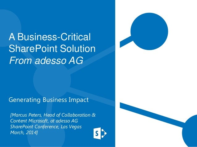 A Business-Critical SharePoint Solution From adesso AG  Generating Business Impact [Marcus Peters, Head of Collaboration &...