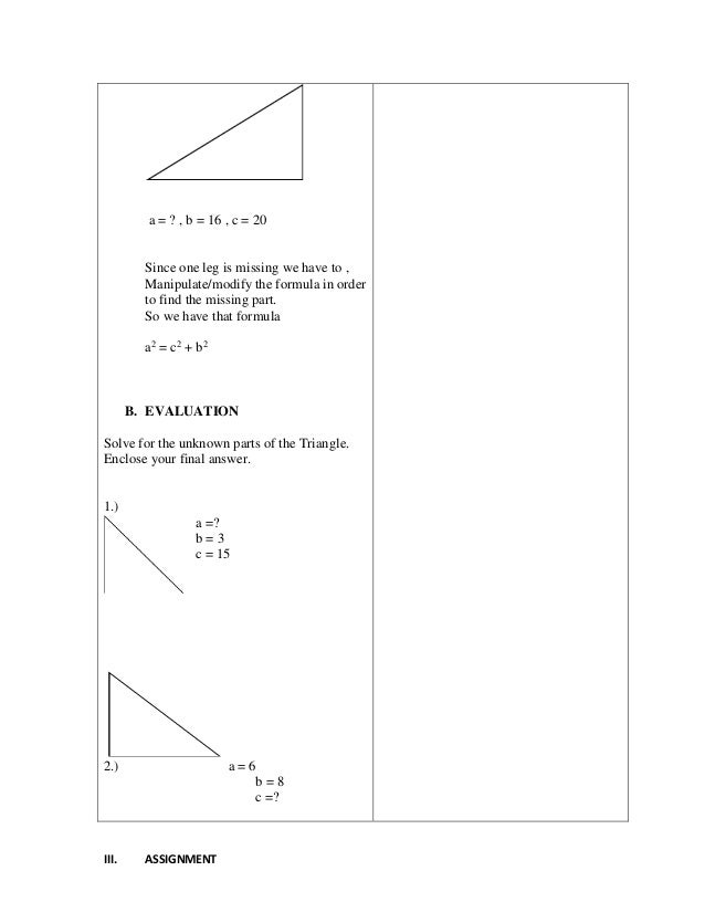 a = ? , b = 16 , c = 20 Since one leg is missing we have to , Manipulate/modify the formula in order to find the missing p...