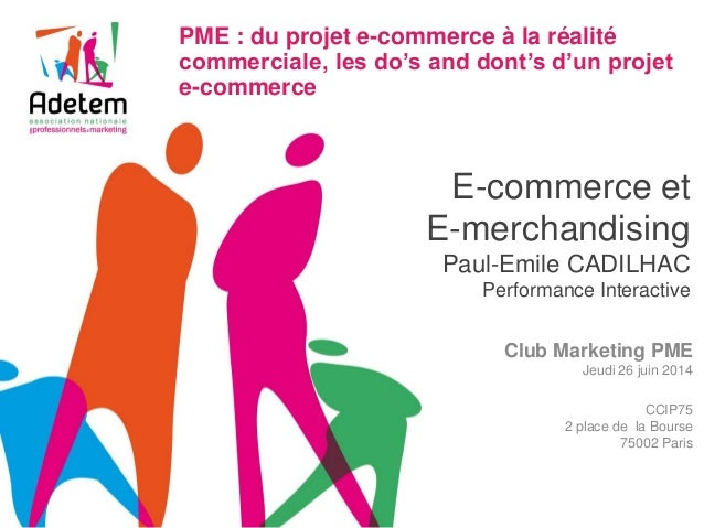 E-commerce et E-merchandising Paul-Emile CADILHAC Performance Interactive  Club Marketing PME  Jeudi 26 juin 2014  CCIP75 ...