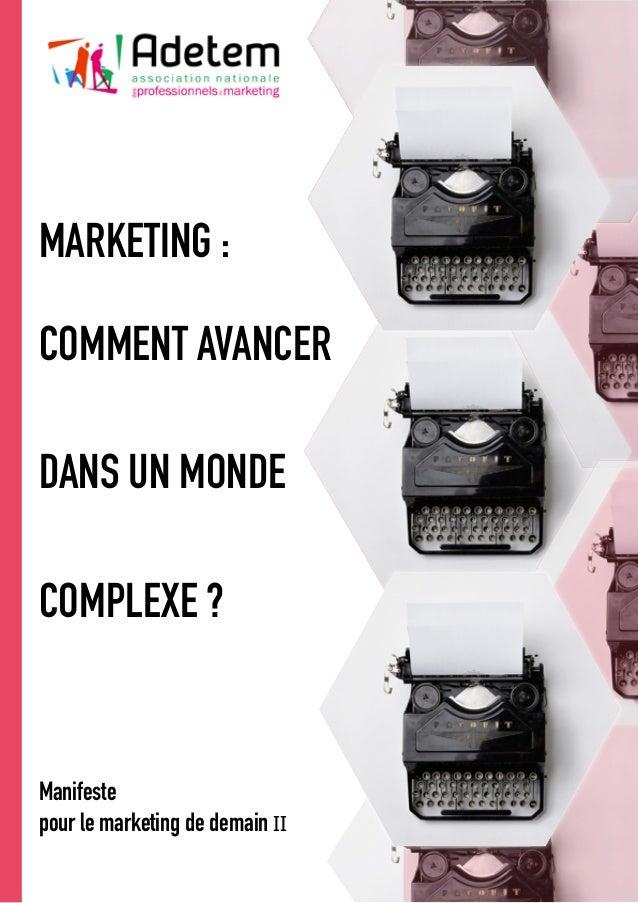 1 MARKETING : COMMENT AVANCER DANS UN MONDE COMPLEXE ? Manifeste pour le marketing de demain II