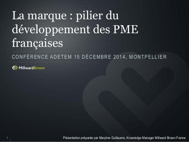 La marque : pilier du développement des PME françaises CONFÉRENCE ADETEM 15 DÉCEMBRE 2014, MONTPELLIER 1 Présentation prép...