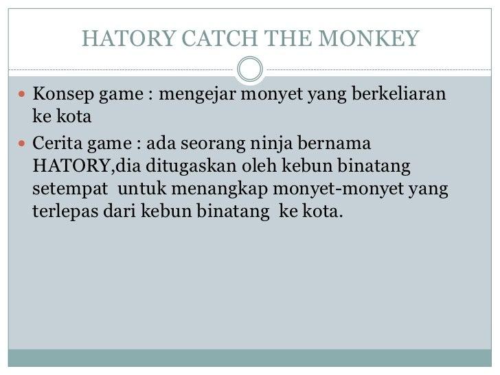 HATORY CATCH THE MONKEY Konsep game : mengejar monyet yang berkeliaran  ke kota Cerita game : ada seorang ninja bernama ...