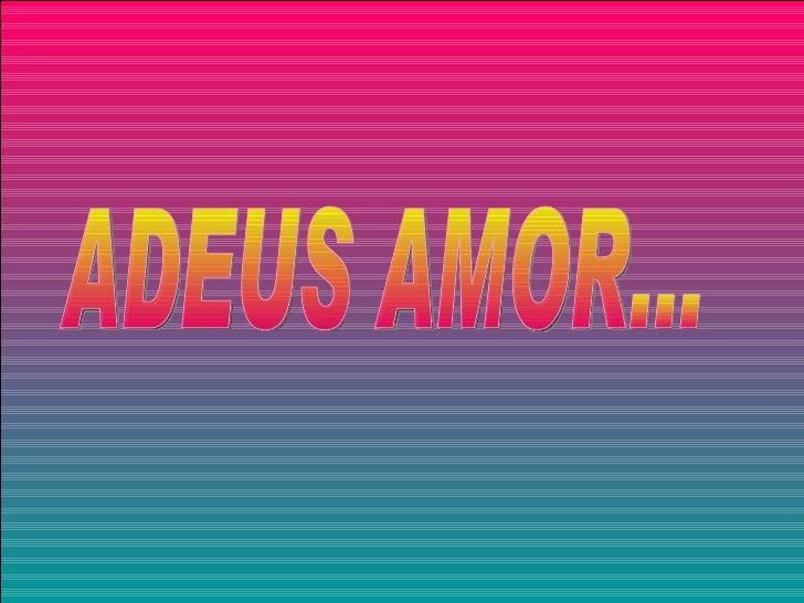 ADEUS AMOR...