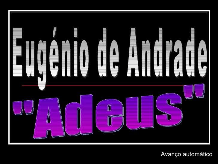 """Eugénio de Andrade """"Adeus"""" Avanço automático"""