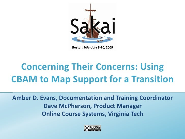 Concerning Their Concerns: Using CBAM to Map Support for a Transition<br />Amber D. Evans, Documentation and Training Coor...