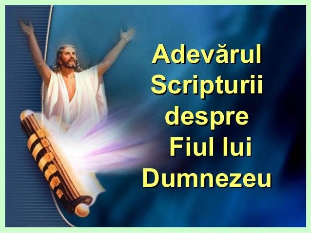 AdevAdevăărulrul ScripturiiScripturii despredespre Fiul luiFiul lui DumneDumnezzeueu