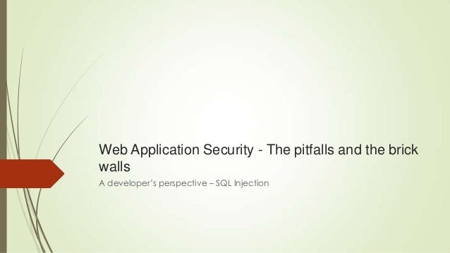 Web Application Security - The pitfalls and the brick walls A developer's perspective – SQL Injection
