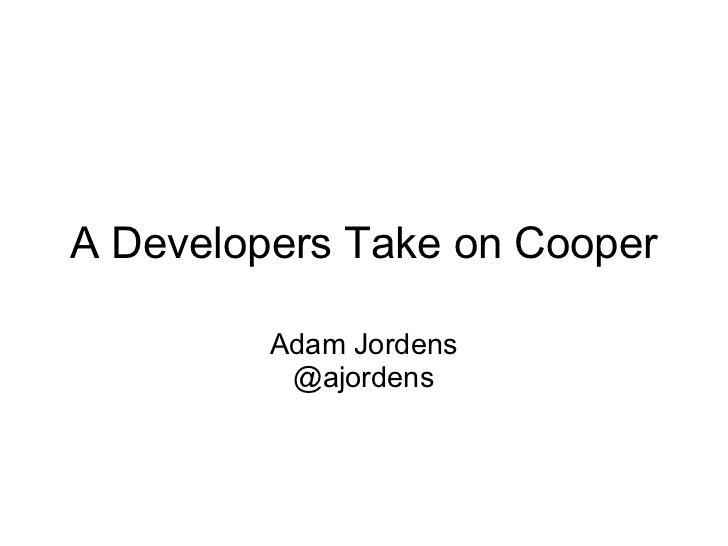 A Developers Take on Cooper         Adam Jordens          @ajordens