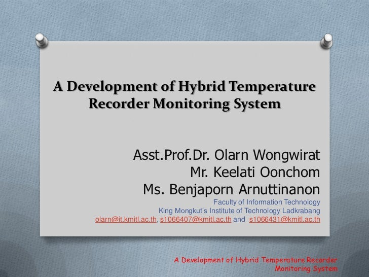 A Development of Hybrid Temperature Recorder Monitoring System<br />Asst.Prof.Dr. OlarnWongwirat<br />Mr. KeelatiOonchom<b...