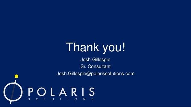 Thank you! Josh Gillespie Sr. Consultant Josh.Gillespie@polarissolutions.com
