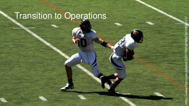 http://www.flickr.com/photos/22077905@N00/3455858227/  Transition to Operations