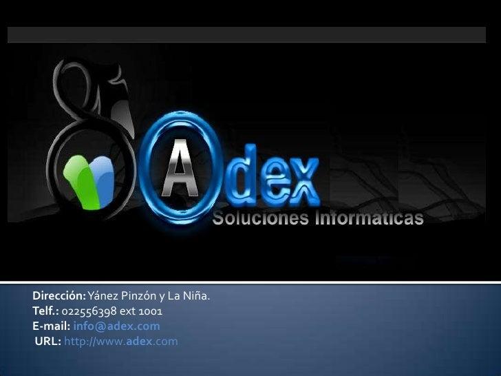 Dirección: Yánez Pinzón y La Niña.<br />Telf.: 022556398 ext 1001  <br />E-mail: info@adex.com<br /> URL:http://www.adex.c...