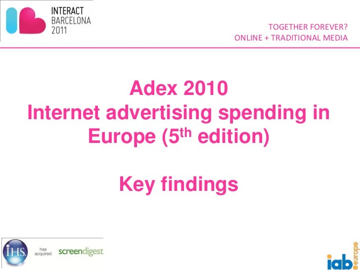 TOGETHER FOREVER?                     ONLINE + TRADITIONAL MEDIA           Adex 2010Internet advertising spending in      ...