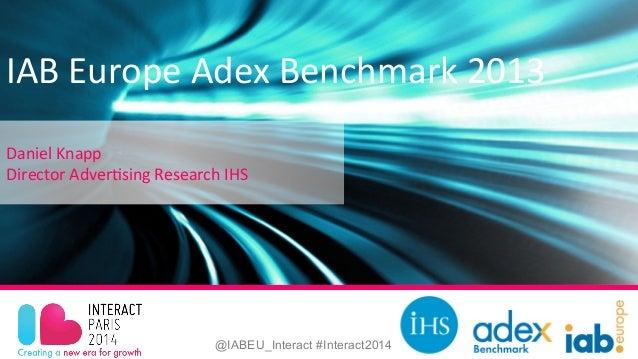 @IABEU_Interact #Interact2014 IAB  Europe  Adex  Benchmark  2013      Daniel  Knapp   Director  Adver=si...