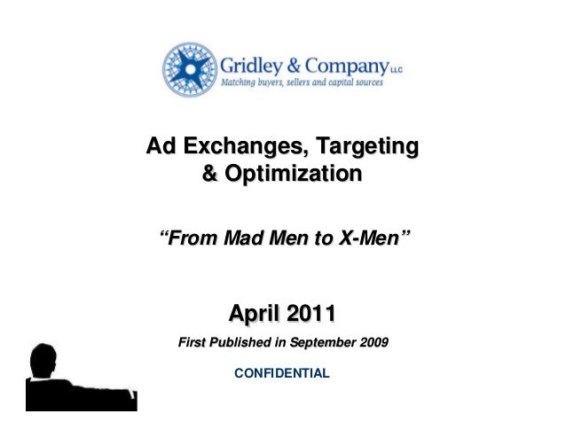 "Ad Exchanges, Targeting        & Optimization    ""From Mad Men to X-Men""             April 2011      First Published in Se..."