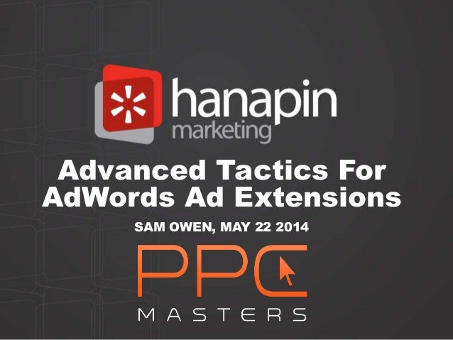 Advanced Tactics For AdWords Ad Extensions SAM OWEN, MAY 22 2014