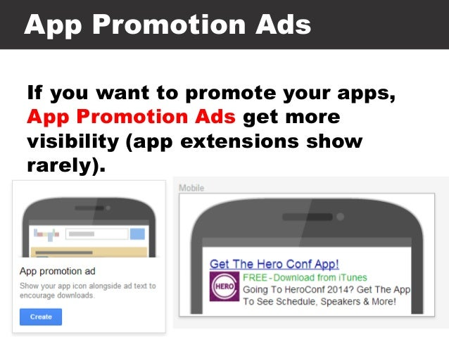 App Promotion Ads If you want to promote your apps, App Promotion Ads get more visibility (app extensions show rarely).