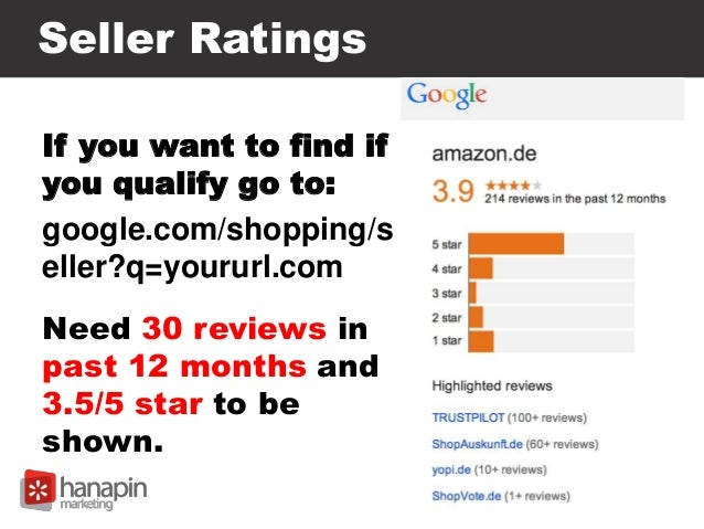 Seller Ratings If you want to find if you qualify go to: google.com/shopping/s eller?q=yoururl.com Need 30 reviews in past...