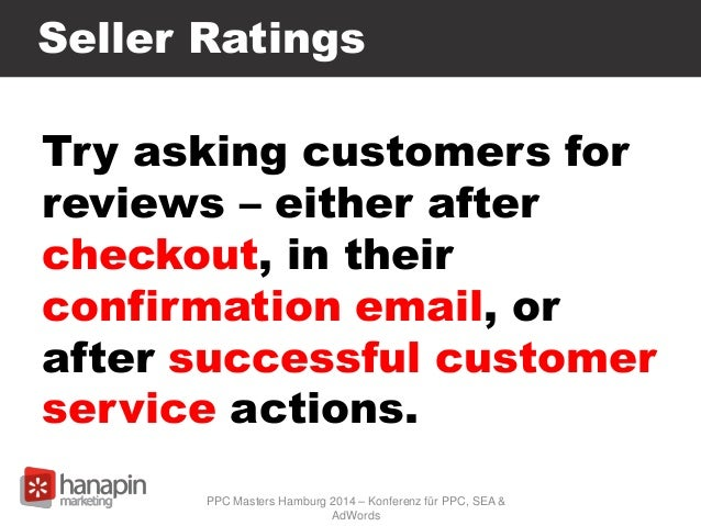 Seller Ratings Try asking customers for reviews – either after checkout, in their confirmation email, or after successful ...
