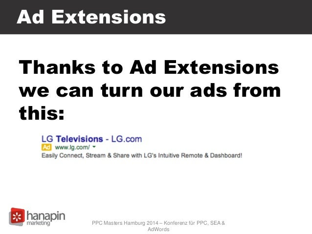 Ad Extensions Thanks to Ad Extensions we can turn our ads from this: PPC Masters Hamburg 2014 – Konferenz für PPC, SEA & A...
