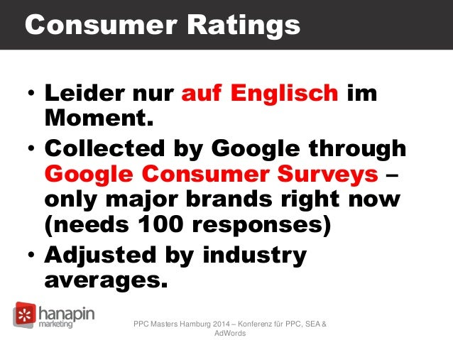 Consumer Ratings • Leider nur auf Englisch im Moment. • Collected by Google through Google Consumer Surveys – only major b...