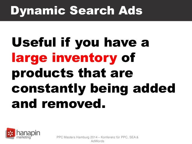 Dynamic Search Ads Useful if you have a large inventory of products that are constantly being added and removed. PPC Maste...